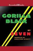Gorilla Black, Seven