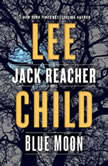 Blue Moon A Jack Reacher Novel, Lee Child