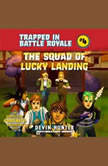 The Squad of Lucky Landing An Unofficial Fortnite Adventure Novel, Devin Hunter