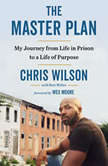 The Master Plan My Journey From Life in Prison to a Life of Purpose, Chris Wilson