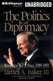 The Politics of Diplomacy, James A. Baker III