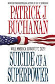 Suicide of a Superpower Will America Survive to 2025?, Patrick J. Buchanan