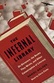 The Infernal Library On Dictators, the Books They Wrote, and Other Catastrophes of Literacy, Daniel Kalder