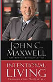 Intentional Living Choosing a Life That Matters, John C. Maxwell