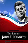The Life of John F. Kennedy, My Ebook Publishing House