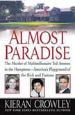 Almost Paradise The East Hampton Murder of Ted Ammon, Kieran Crowley