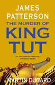 The Murder of King Tut The Plot to Kill the Child King - A Nonfiction Thriller, James Patterson