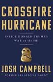 Crossfire Hurricane Inside Donald Trump's War on the FBI, Josh Campbell