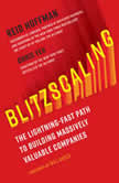 Blitzscaling The Lightning-Fast Path to Building Massively Valuable Companies, Reid Hoffman