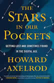 The Stars in Our Pockets Getting Lost and Sometimes Found in the Digital Age, Howard Axelrod