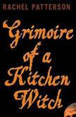 Grimoire of a Kitchen Witch, Rachel Patterson