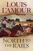 North to the Rails A Novel, Louis L'Amour