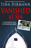 Vanished at Sea The True Story of a Child TV Actor and Double Murder, Tina Dirmann