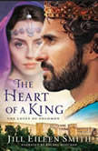 The Heart of a King The Loves of Solomon, Jill Eileen Smith