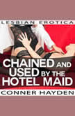 Chained and Used by the Hotel Maid Lesbian Erotica, Conner Hayden