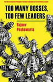 Too Many Bosses, Too Few Leaders The Three Essential Principles You Need to Become an Extraordinary Leader, Rajeev Peshawaria