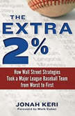 The Extra 2% How Wall Street Strategies Took a Major League Baseball Team from Worst to First, Jonah Keri