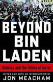 Beyond Bin Laden America and the Future of Terror, Jon Meacham