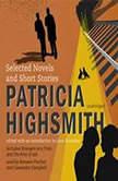 Patricia Highsmith Selected Novels and Short Stories, Patricia Highsmith; Edited with an Introduction by Joan Schenkar