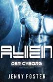 Alien - Der Cyborg: Science Fiction Liebesroman (Mind Travellers 2), Jenny Foster