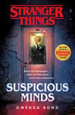 Stranger Things: Suspicious Minds The first official Stranger Things novel, Gwenda Bond