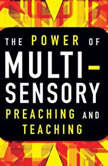 The Power of Multisensory Preaching and Teaching Increase Attention, Comprehension, and Retention, Rick Blackwood