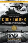 Code Talker The First and Only Memoir By One of the Original Navajo Code Talkers of WWII, Chester Nez