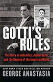 Gotti's Rules The Story of John Alite, Junior Gotti, and the Demise of the American Mafia, George Anastasia