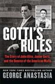 Gotti's Rules The Story of John Alite, Junior Gotti, and the Demise of the American Mafia, George Anastasia