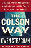 The Colson Way Loving Your Neighbor and Living with Faith in a Hostile World, Owen Strachan