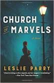 Church of Marvels A Novel, Leslie Parry