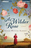 Wilder Rose, A, Susan Wittig Albert