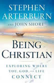 Being Christian Exploring Where You, God and Life Connect, Stephen Arterburn