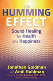 The Humming Effect Sound Healing for Health and Happiness, Jonathan Goldman