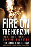 Fire on the Horizon The Untold Story of the Explosion Aboard the Deepwater Horizon, Tom Shroder