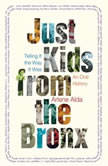 Just Kids from the Bronx Telling It the Way It Was: An Oral History, Arlene Alda