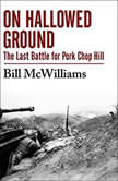 On Hallowed Ground The Last Battle for Pork Chop Hill, Bill McWilliams