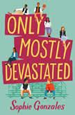 Only Mostly Devastated A Novel, Sophie Gonzales