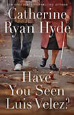 Have You Seen Luis Velez?, Catherine Ryan Hyde
