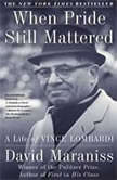 When Pride Still Mattered A Life Of Vince Lombardi, David Maraniss