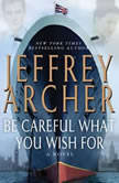 Be Careful What You Wish For The Clifton Chronicles, Jeffrey Archer