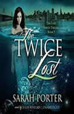 The Twice Lost, Sarah Porter