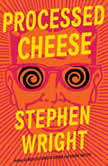 Processed Cheese A Novel, Stephen Wright