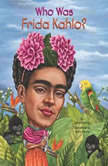 Who Was Frida Kahlo?, Sarah Fabiny