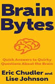 Brain Bytes Quick Answers to Quirky Questions About the Brain, Eric Chudler