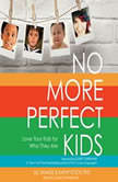 No More Perfect Kids Love Your Kids for Who They Are, Jill Savage