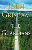 The Guardians A Novel, John Grisham