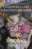 Cast Long Shadows, Cassandra Clare