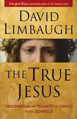 The True Jesus Uncovering the Divinity of Christ in the New Testament, David Limbaugh