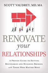 Renovate Your Relationships A Proven Guide to Setting Boundaries and Building Bridges with Those Who Matter Most, Scott Vaudrey, MD, MA